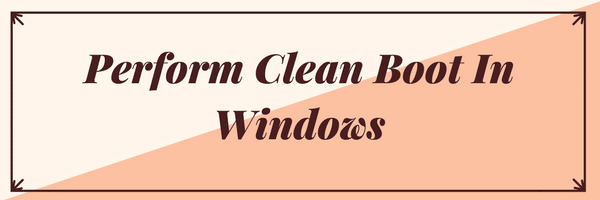 Perform Clean boot in Windows