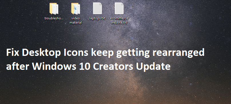 Fix Desktop Icons keep getting rearranged after Windows 10 Creators Update