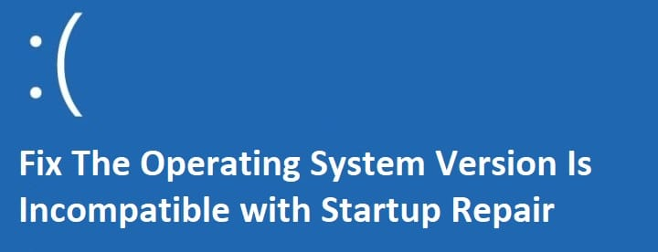 Fix The Operating System Version Is Incompatible with Startup Repair