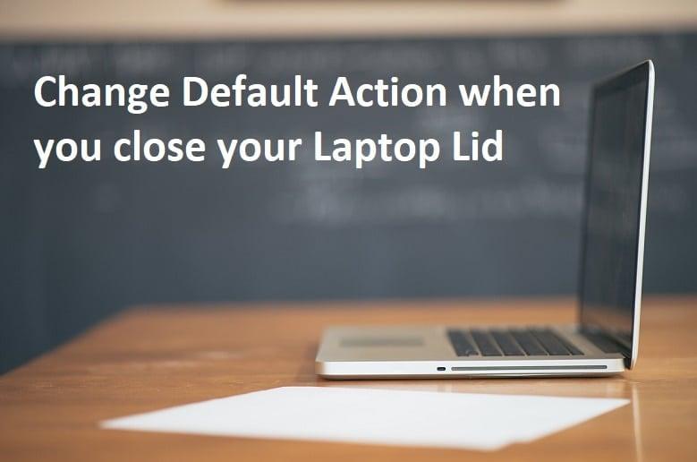 Change Default Action when you close your Laptop Lid