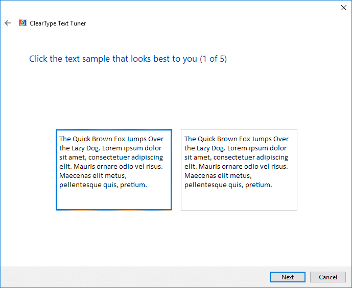 On ClearType Text Tuner window select the text which looks best to you &click Next
