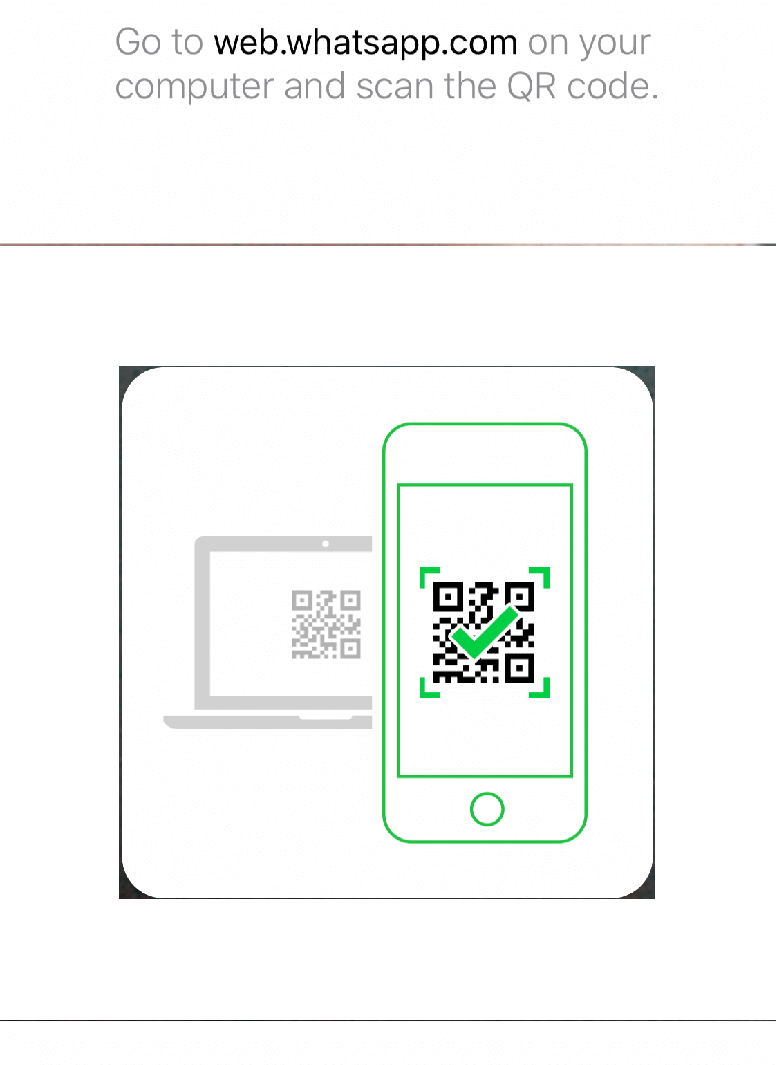 Scan the QR Code using your phone and WhatsApp Web will open up