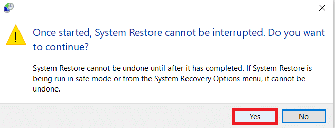Click on yes when a message Prompts as - Once Started, System Restore cannot be interrupted.
