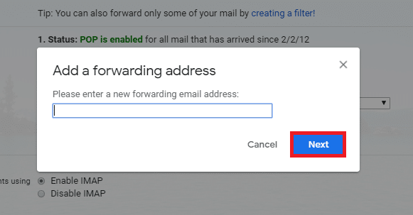 In the popup, enter your primary email address at which you want to receive all the forwarded emails. Then click on Next.