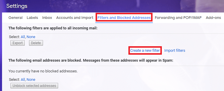 Switch to 'Filters and Blocked addresses' tab. then click on 'Create a new filter'