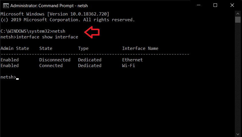 Type the command netsh and press enter then type interface show interface
