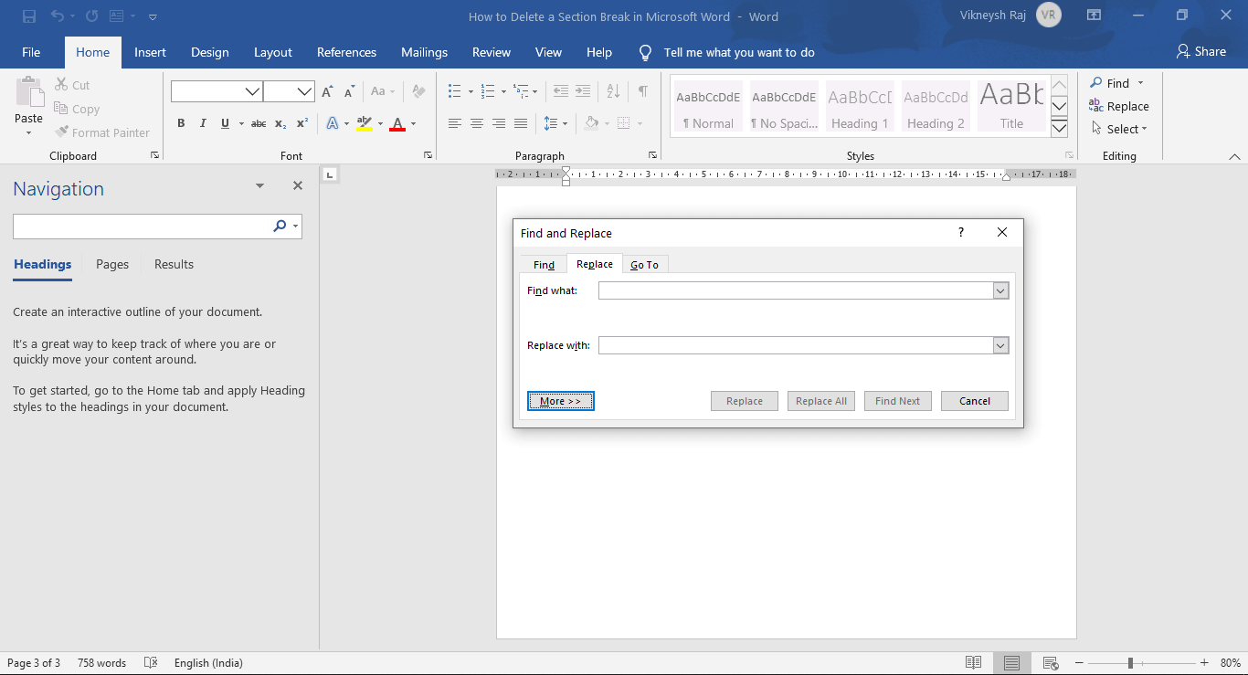 In the Find and Replace pop-up window, choose the More>> options   How to Delete a Section Break in Microsoft Word