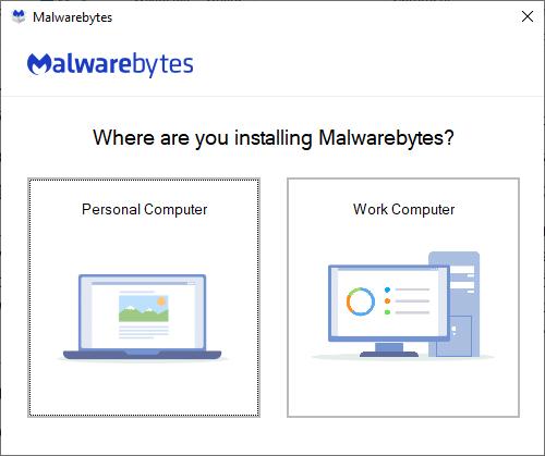 Open Malwarebytes and select Where are you installing Malwarebytes?